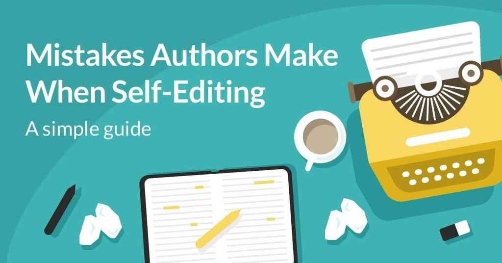 6 Things Almost All Writers Get Wrong When Self-Editing