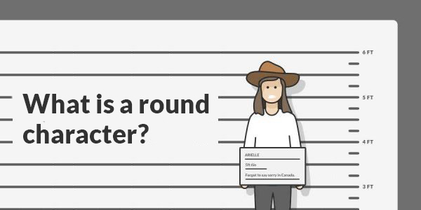What is a Round Character? Definitions and Examples