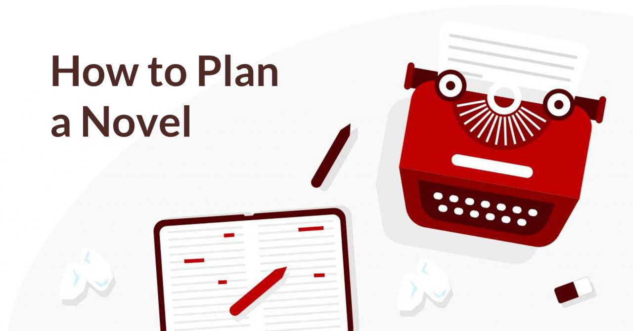 How to Plan a Novel: From Idea to First Draft in 7 Tips