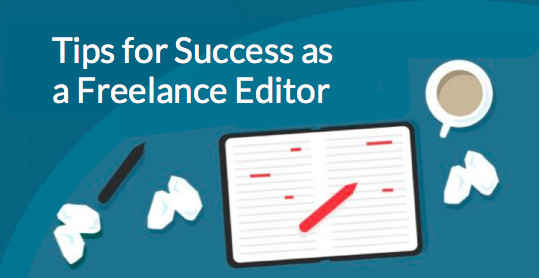 12 Crucial Tips for Success as a Freelance Editor