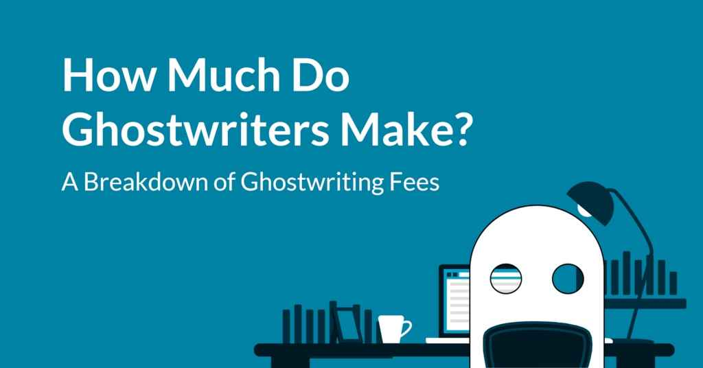 How Much Do Ghostwriters Make: The Ultimate Breakdown