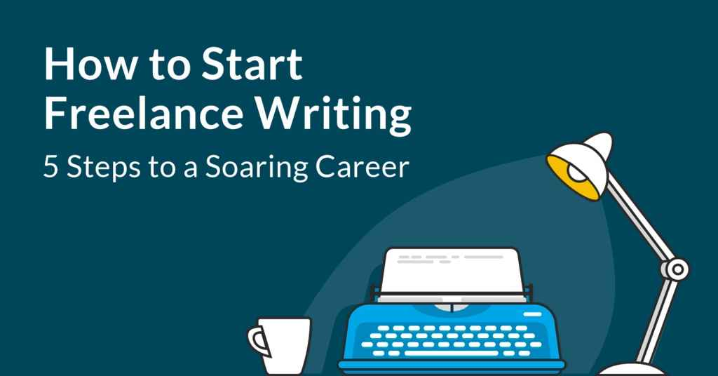 How to Start Freelance Writing: 5 Steps to a Soaring Career