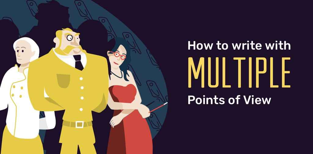 Multiple Points of View: 7 Tips for Writing from Different Perspectives