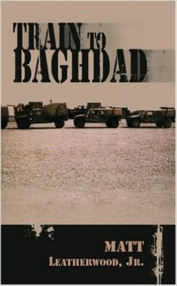 Train to Baghdad: Matt Leatherwood Self-Publish Novels