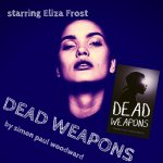 Dead Weapons by Simon Paul Woodward - How to kill your darlings