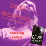 Dead Weapons by Simon Paul Woodward starring Isobel - How to Kill Your Darlings