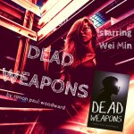 Dead Weapons starring Wei Min How to Kill Your Darlings
