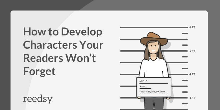 Character Development: How to Write Characters Your Readers Won't Forget