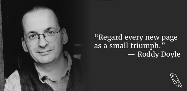 Roddy Doyle -- Regard every new page as a small triumph quote