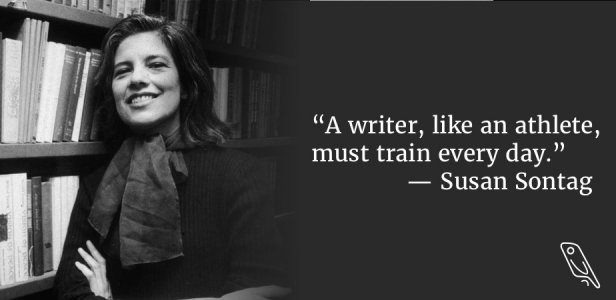 Susan Sontag Quote - A writer must train like an athlete tracking makes your writing rock