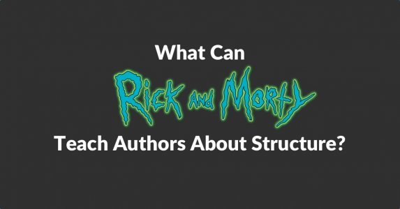 Wht can Rick and Morty teach authors about structure?