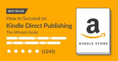 The Ultimate Guide to KDP: How to Succeed on Kindle Direct Publishing