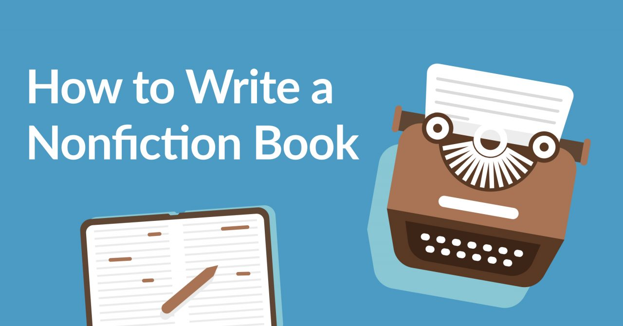 How to Write a Nonfiction Book in 9 Steps: Finally Finish That Manuscript!